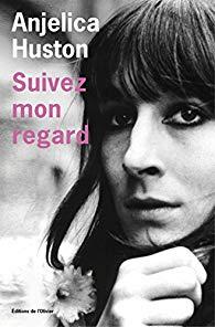 Angelica Huston Suivez mon regard (livre)